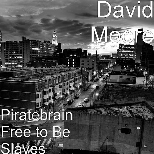 Piratebrain Free to Be Slaves by David Moore