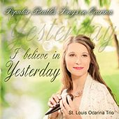 Play & Download I Believe in Yesterday: Popular Beatles' Songs On Ocarina by The St. Louis Ocarina Trio | Napster