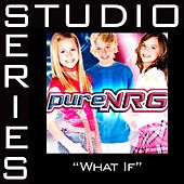 Play & Download What If [Studio Series Performance Track] by PureNRG | Napster