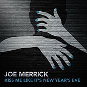 Kiss Me Like It's New Year's Eve by Joe Merrick