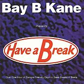 Play & Download Have A Break by Bay B Kane | Napster