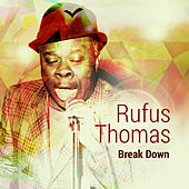 Play & Download Break Down by Rufus Thomas | Napster