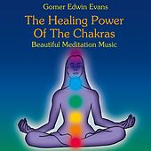 Play & Download The Healing Power of the Chakras: Beautiful Meditation Music by Gomer Edwin Evans | Napster