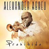 Play & Download Prohibido by Alexander Abreu | Napster