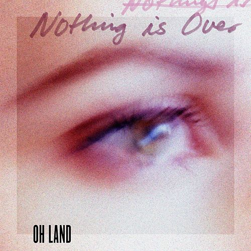 Nothing Is Over by Oh Land