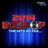 Play & Download 2014 Indipop - The Hits So Far... by Various Artists | Napster