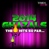 Play & Download 2014 Ghazals - The Hits So Far... by Various Artists | Napster