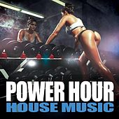 Power Hour House Music by Various Artists