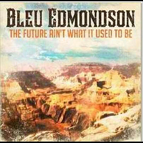 Play & Download The Future Ain't What It Used to Be by Bleu Edmondson | Napster