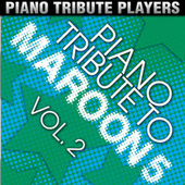 Piano Tribute to Maroon 5, Vol. 2 by Piano Tribute Players