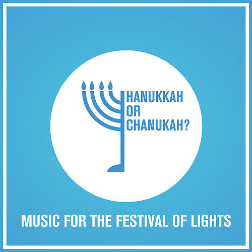 Hanukkah or Chanukah? Music for the Festival of Lights by David & The High Spirit