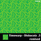 Diskocutz .3 Remixed by Timewarp