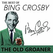 Play & Download The Best of Bing Crosby  - the Old Groaner by Bing Crosby | Napster
