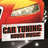 Car Tuning House Music by Various Artists