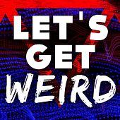Play & Download Let's Get Weird by Various Artists | Napster