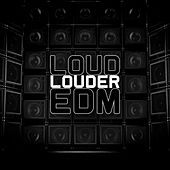 Play & Download Loud Louder EDM by Various Artists | Napster