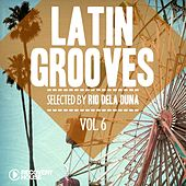 Play & Download Latin Grooves, Vol. 6 - Selected by Rio Dela Duna by Various Artists | Napster