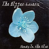 Honey In The Hive by The Bigger Lovers