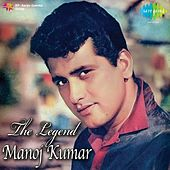 The Legend Manoj Kumar by Various Artists
