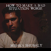 Play & Download How to Make a Bad Situation Worse by Mishka Shubaly | Napster