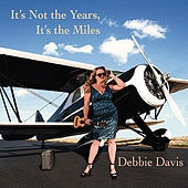 Play & Download It's Not the Years, It's the Miles by Debbie Davies | Napster