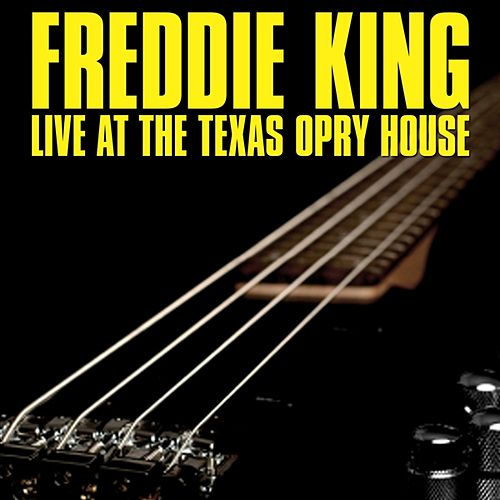 Play & Download Live At The Texas Opry House by Freddie King | Napster