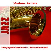Play & Download Swinging Ballroom Berlin II - 2 Berlin International by Various Artists | Napster