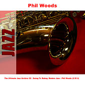 The Ultimate Jazz Archive 32 - Swing To Bebop, Modern Jazz - Phil Woods (2 Of 4) by Phil Woods