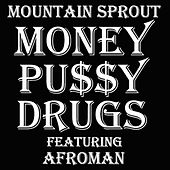 Money Pussy and Drugs (feat. Afroman & Grayson Klauber) by Mountain Sprout