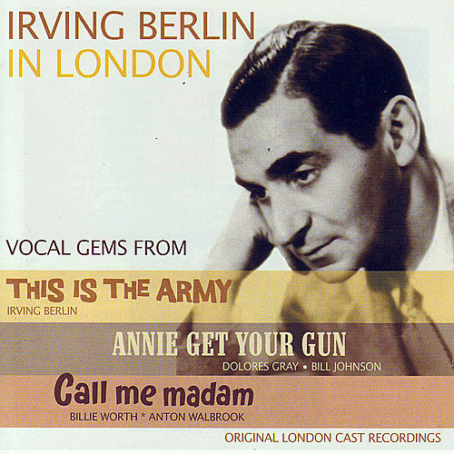 Play & Download Irving Berlin In London - Vocal Gems From: This Is The Army / Annie Get Your Gun / Call Me Madam by Various Artists | Napster