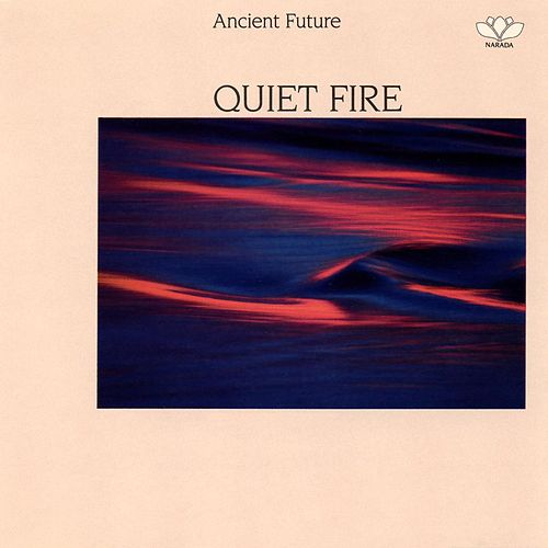 Quiet Fire by Ancient Future