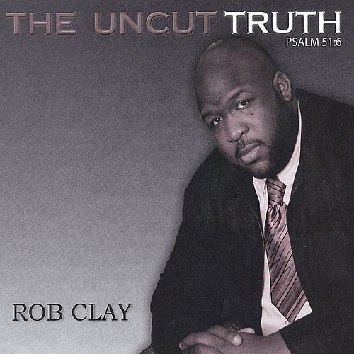 The Uncut Truth by Rob Clay