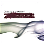 Again, Too Soon by Atlantis Quartet