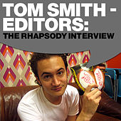 Play & Download Tom Smith - Editors: The Rhapsody Interview by Editors | Napster