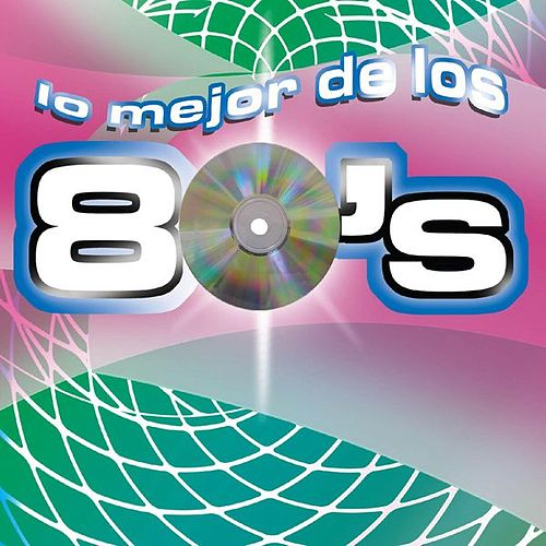 Play & Download Lo Mejor De Los 80's by Various Artists | Napster