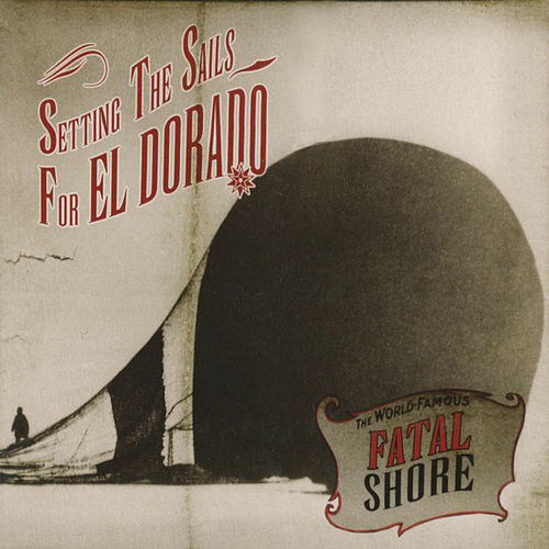 Play & Download Setting the Sails for El Dorado by Fatal Shore | Napster