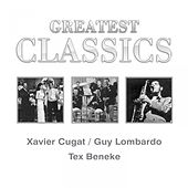 Greatest Classics: Xavier Cugat, Guy Lombardo, Tex Beneke by Various Artists