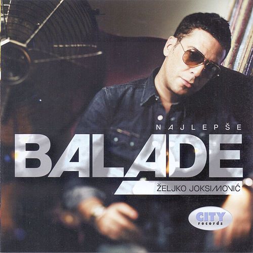 Play & Download Najlepse balade by Zeljko Joksimovic | Napster