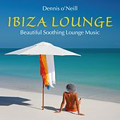 Play & Download IBIZA LOUNGE: Beautiful Soothing Music by Dennis O'Neill | Napster