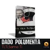 Play & Download Ti,Ti,Samo Ti by Dado Polumenta | Napster
