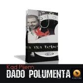 Kad Pijem by Dado Polumenta