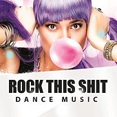 Rock This Shit - Dance Music by Various Artists