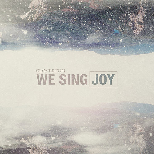 We Sing Joy by Cloverton