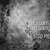 Play & Download Nothing Going to Stop Me by Daniel Evans | Napster