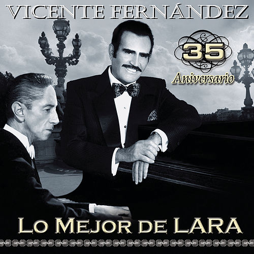 35 Aniversario Lo Mejor De Lara by Vicente Fernández