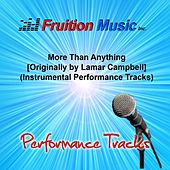 Play & Download More Than Anything (Originally Performed by Lamar Campbell) [Instrumental Performance Tracks] by Fruition Music Inc. | Napster