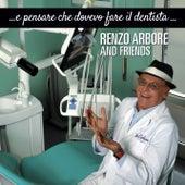 ...E Pensare Che Dovevo Dare Il Dentista... di Renzo Arbore