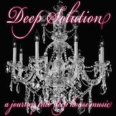 Play & Download Deep Solution (A Journey Into Deephouse Music) by Various Artists | Napster