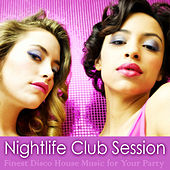 Play & Download Nightlife Club Session (Finest Disco House Music for Your Party) by Various Artists | Napster
