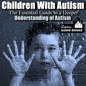 Children With Autism -  the Essential Guide to a Deeper Understanding of Autism by Lifeline Audio Books